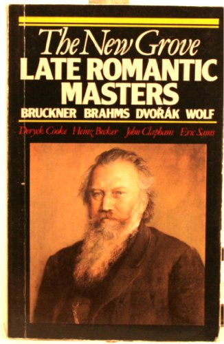 The New Grove Late Romantic Masters: Bruckner, Brahms, Dvorak, Wolf (Composer Biography - Cooke Deryck