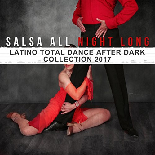 Salsa All Night Long: Latino Total Dance After Dark Collection (Dark Salsa)