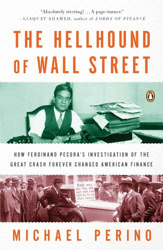 Read Online The Hellhound of Wall Street: How Ferdinand Pecora's Investigation of the Great Crash Forever Changed American Finance ePub fb2 ebook