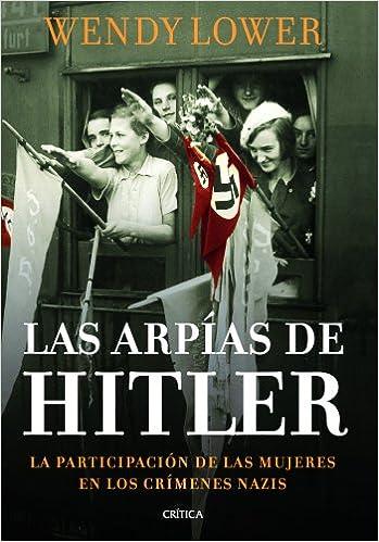 Las arpías de Hitler (Memoria Crítica): Amazon.es: Wendy Lower, Núria Pujol Valls: Libros