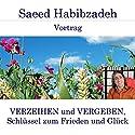 Verzeihen und Vergeben, Schlüssel zum Frieden und Glück Hörspiel von Saeed Habibzadeh Gesprochen von: Saeed Habibzadeh