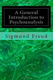 A General Introduction to Psychoanalysis, Sigmund Freud, 1495490548