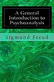 A General Introduction to Psychoanalysis, Sigmund Freud, 1495490548