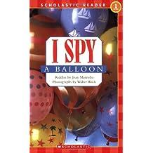 Scholastic Reader Level 1: I Spy A Balloon