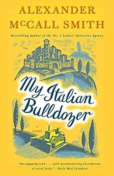 My Italian Bulldozer: A Novel by [McCall Smith, Alexander]