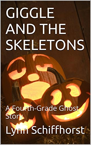 GIGGLE AND THE SKELETONS: A Fourth-Grade Ghost -