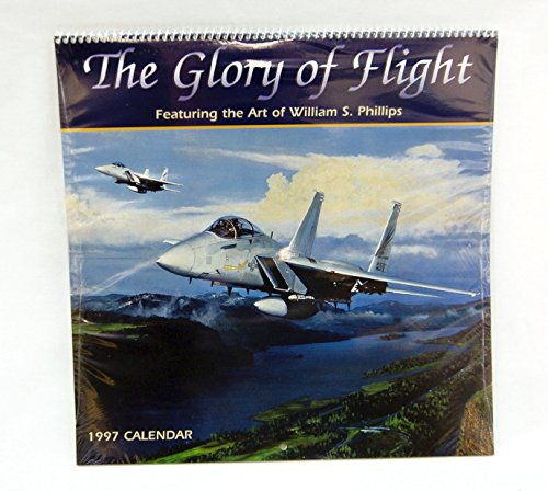 1997 2025 William S. Phillips The Glory of Flight Military Aviation Calendar (Unbelievable Military Aircraft)