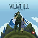 img - for William Tell of Switzerland: A Tale for Tiny Travellers (Tales for Tiny Travellers) book / textbook / text book