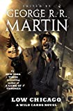 Low Chicago: A Wild Cards Novel Kindle Edition by George R. R. Martin  (Author)
