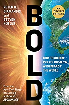 Bold: How to Go Big, Create Wealth and Impact the World by [Diamandis, Peter H., Kotler, Steven]