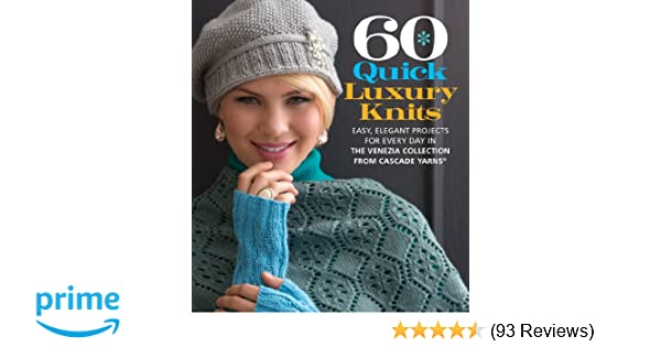 60 Quick Luxury Knits Easy Elegant Projects For Every Day In The