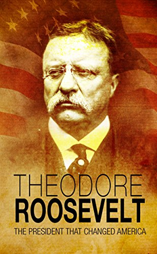 Theodore Roosevelt: The President that Changed America (Teddy Supreme)