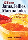 175 Best Jams, Jellies, Marmalades and Other Soft Spreads, Linda J. Amendt, 0778801837