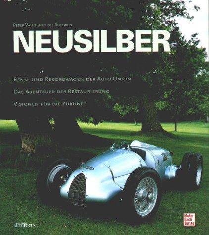 Neusilber. Renn- und Rekordwagen der Auto Union