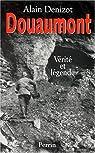 Douaumont.  Vérité et légende par Denizot
