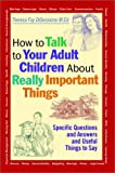 How to Talk to Your Adult Children about Really Important Things, Theresa Foy DiGeronimo, 0787956147