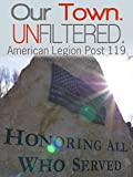 Our Town. Unfiltered. - American Legion Post 119