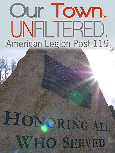 Our Town. Unfiltered. - American Legion Post 119 (119 Terry)