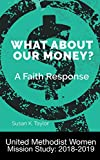 united methodist women - What About Our Money? A Faith Response: United Methodist Women Mission Study: 2018