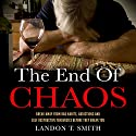The End of Chaos: Break Away from Bad Habits, Addictions, and Self-Destructive Tendencies Before They Break You Audiobook by Landon T. Smith Narrated by Jim D. Johnston