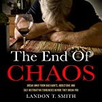 The End of Chaos: Break Away from Bad Habits, Addictions, and Self-Destructive Tendencies Before They Break You | Landon T. Smith