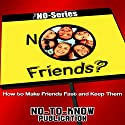 NO Friends? How to Make Friends Fast and Keep Them: The NO-Series Audiobook by  No-To-Know Publication Narrated by  No-To-Know Publication