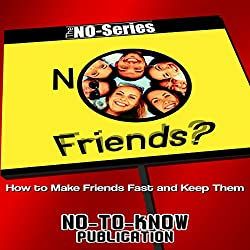 NO Friends? How to Make Friends Fast and Keep Them