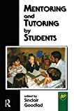 Mentoring and Tutoring by Students, Goodlad  Sinclair (Director  Humanities Programme  Imperial College  London), 0749425598