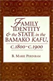 Family Identity and the State in the Bamako Kafu, B. Marie Perinbam, 0813336295