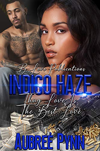 Indigo Haze: Thug Love is the Best Love by [Pynn, Aubreé]