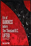 Era of Darkness Before Ten Thousand BC Lifted, Gary Falls, 0805949283