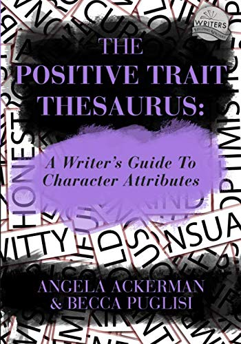 The Positive Trait Thesaurus: A Writer's Guide to Character Attributes (Writers Helping Writers)