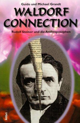 Waldorf Connection: Rudolf Steiner und die Anthroposophen