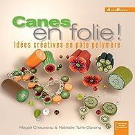 Canes en folie ! Idées créatives en pâte polymère par Magali Chauveau