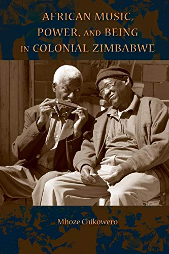 - African Music, Power, and Being in Colonial Zimbabwe (African Expressive Cultures)