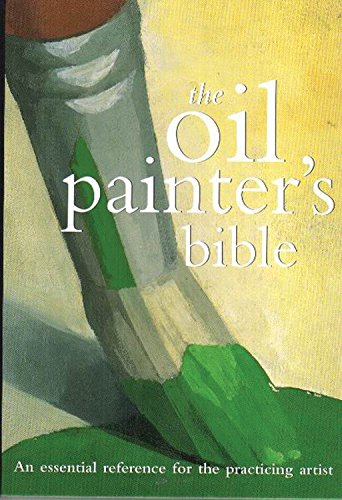 Oil Painter's Bible: An Essential Reference for the Practicing Artist (Artist's Bibles) Chicago Oil