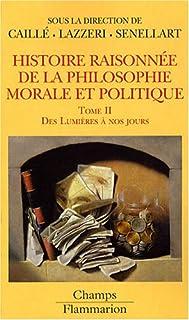 Histoire raisonnée de la philosophie morale et politique 2 : le bonheur et l'utile : Des Lumières à nos jours, Caillé, Alain (Ed.)
