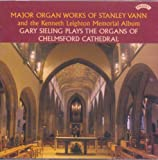 : Major Organ Works of Stanley Vann and the Kenneth Leighton Memorial Album - GARY SIELING PLAYS THE ORGANS OF CHELMSFORD CATHEDRAL