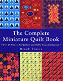 The Complete Miniature Quilt Book, Dinah Travis, 0873415957