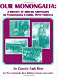 Our Monongalia: A History of African Americans in Monongalia County, West Virginia