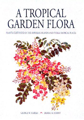 A Tropical Garden Flora: Plants Cultivated In The Hawaiian Islands And Other Tropical Places