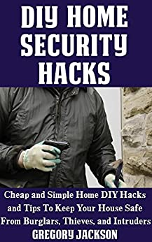 Amazon.com: DIY Home Security Hacks: Cheap and Simple Home Defense DIY Hacks and Tips To Keep