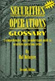 Securities Operations Glossary : A Comprehensive, Easy-to-Understand Guide to Securities Operations Terms, Hal McIntyre, 0966917839