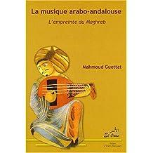 La musique arabo-andalouse L'empreinte du Maghreb : Tome 1
