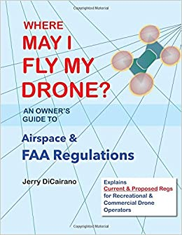 Amazon com: Where May I Fly My Drone?: An Owner's Guide to