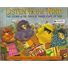 Listen to the Wind: The Story of Dr. Greg and Three Cups of Tea (Signed Copy)
