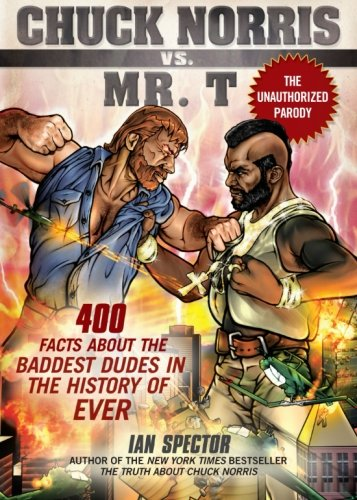 Search : Chuck Norris Vs. Mr. T: 400 Facts About the Baddest Dudes in the History of Ever