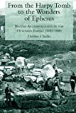 From the Harpy Tomb to the Wonders of Ephesus: British Archaeologists in the Ottoman Empire 1840-1880