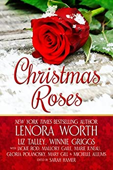 Christmas Roses by [Worth, Lenora, Talley, Liz, Griggs, Winnie, Juneau, Marie, Gaile, Mallory, Allums, Michelle, Rod, Jackie, Gill, Mary, Polanosky, Gloria, Hamer, Sarah]