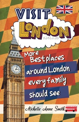 Top trend Visit London England: More Best Places Around Every Family Should See (Volume )